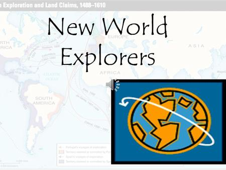 New World Explorers Overview Motives For Exploration Curiosity Religion National Pride Money Fame Foreign Goods Faster, Cheaper trade Routes.