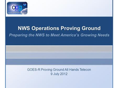 GOES-R Proving Ground All Hands Telecon 9 July 2012.