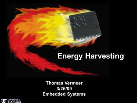 Energy Harvesting Thomas Vermeer 3/25/09 Embedded Systems.