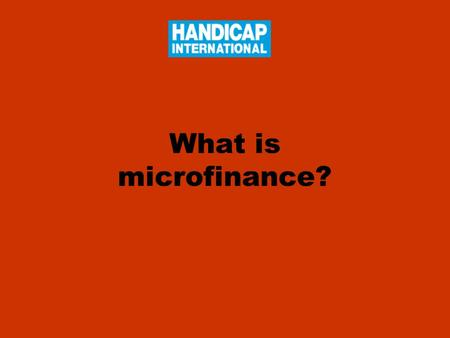 What is microfinance?. Definition Microfinance refers to the provision of financial services to low-income clients, including consumers and the self-