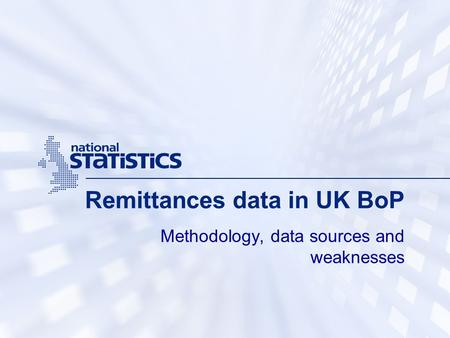 Remittances data in UK BoP Methodology, data sources and weaknesses.