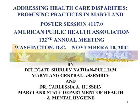1 ADDRESSING HEALTH CARE DISPARITIES: PROMISING PRACTICES IN MARYLAND POSTER SESSION 4117.0 AMERICAN PUBLIC HEALTH ASSOCIATION 132 ND ANNUAL MEETING WASHINGTON,