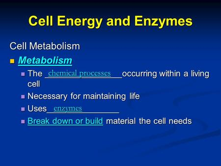 Cell Energy and Enzymes Cell Metabolism Metabolism Metabolism The ________________occurring within a living cell The ________________occurring within a.