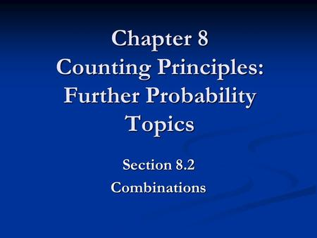 Chapter 8 Counting Principles: Further Probability Topics Section 8.2 Combinations.