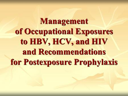 Management of Occupational Exposures to HBV, HCV, and HIV and Recommendations for Postexposure Prophylaxis.