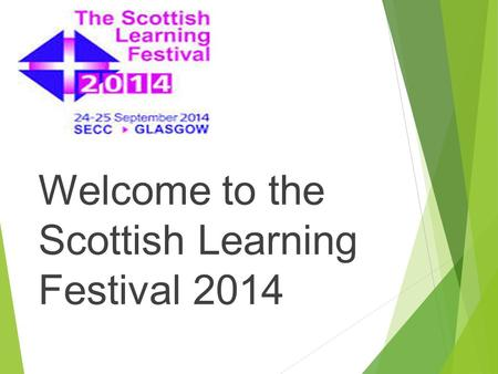 Welcome to the Scottish Learning Festival 2014. Introductions.