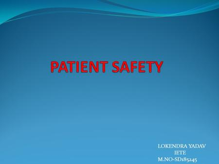 LOKENDRA YADAV IETE M.NO-SD185245. TEN FACTS ABOUT PATIENT SAFETY.
