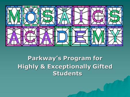 Parkway's Program for Highly & Exceptionally Gifted Students.