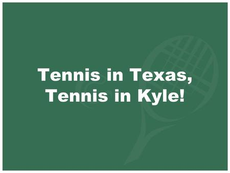 "Tennis in Texas, Tennis in Kyle!. National Overview ""Public tennis courts are the lifeblood of a park. It has been proven time and again that if parks."