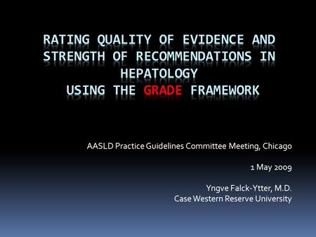 AASLD Practice Guidelines Committee Meeting, Chicago 1 May 2009 Yngve Falck-Ytter, M.D. Case Western Reserve University.