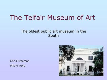 The Telfair Museum of Art The oldest public art museum in the South Chris Freeman PADM 7040.