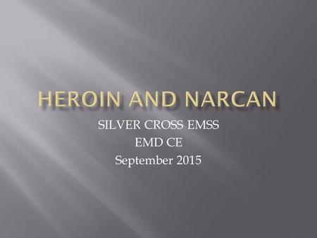 SILVER CROSS EMSS EMD CE September 2015. Heroin use is increasing, and so are heroin-related overdose deaths.