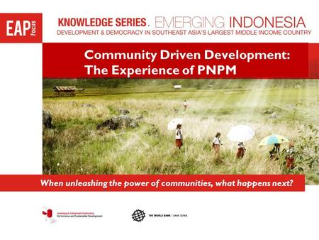 Community Driven Development: The Experience of PNPM When unleashing the power of communities, what happens next?
