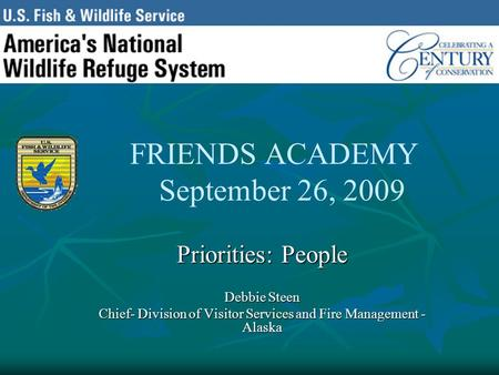 FRIENDS ACADEMY September 26, 2009 Priorities: People Debbie Steen Chief- Division of Visitor Services and Fire Management - Alaska.