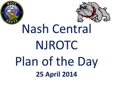 Nash Central NJROTC Plan of the Day 25 April 2014.