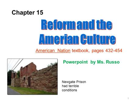 Chapter 15 American Nation textbook, pages 432-454 Newgate Prison had terrible conditions Powerpoint by Ms. Russo 1.