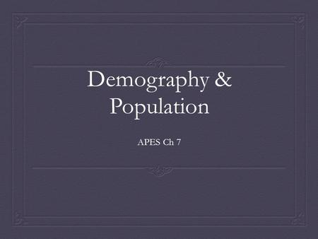 Demography & Population APES Ch 7. 2 Two Demographic Worlds  Developing countries are poor (15%), young, and rapidly growing.  <strong>India</strong>, China, Bolivia.