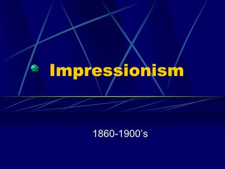 Impressionism 1860-1900's Impressionism Emphasis of Light Major Artists Subject Matter Industrial Revolution Inventions Brush strokes Historical, political.