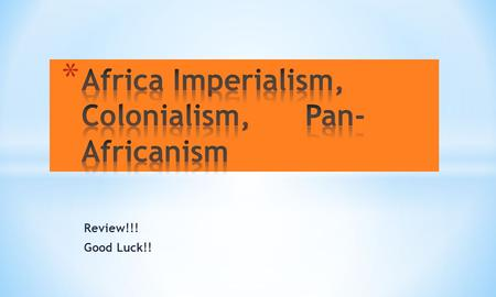 "Review!!! Good Luck!!. The Berlin Conference in 1884…(hint…what did ""they"" do?)  Gave African nations their independence.  Divided African nations among."