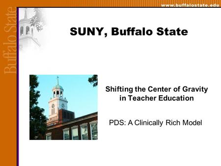 SUNY, Buffalo State Shifting the Center of Gravity in Teacher Education PDS: A Clinically Rich Model.