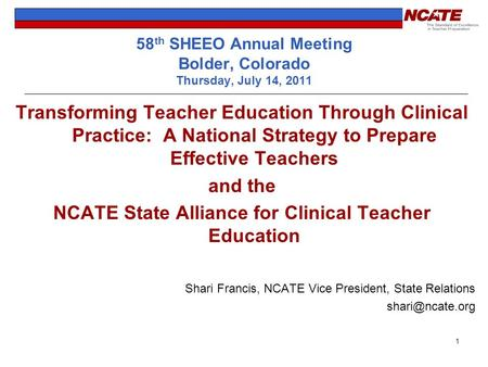 58 th SHEEO Annual Meeting Bolder, Colorado Thursday, July 14, 2011 Transforming Teacher Education Through Clinical Practice: A National Strategy to Prepare.