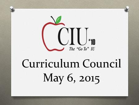 Curriculum Council May 6, 2015. CIU10 Updates O Ready Rosie O Eduplanet Courses CSIS Updates.