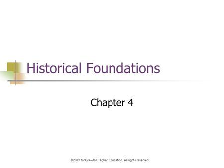 ©2009 McGraw-Hill Higher Education. All rights reserved. Historical Foundations Chapter 4.