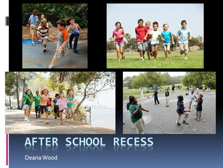 Deana Wood. Goal:  Increase physical activity among elementary students  Specifically, inner city schools on low budget  Current after school programs.