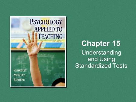 Chapter 15 Understanding and Using Standardized Tests.