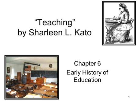 """Teaching"" by Sharleen L. Kato Chapter 6 Early History of Education 1."
