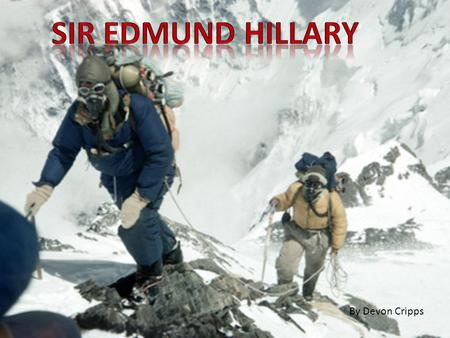 By Devon Cripps. Edmund Hillary was born on 20th July 1919. His family moved to Tuakau (south of Auckland) in 1920, after his father who served in the.