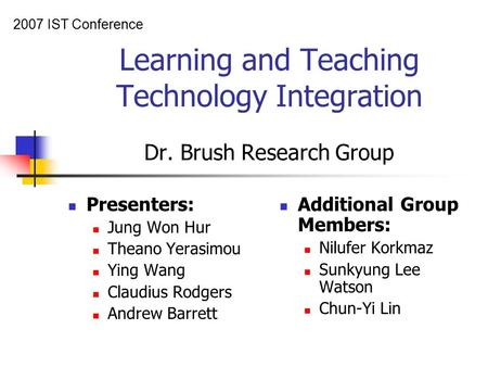 Learning and Teaching Technology Integration Dr. Brush Research Group Presenters: Jung Won Hur Theano Yerasimou Ying Wang Claudius Rodgers Andrew Barrett.