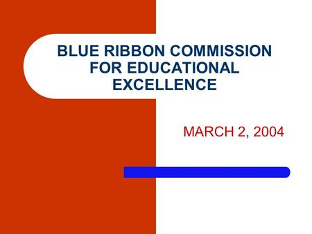 BLUE RIBBON COMMISSION FOR EDUCATIONAL EXCELLENCE MARCH 2, 2004.