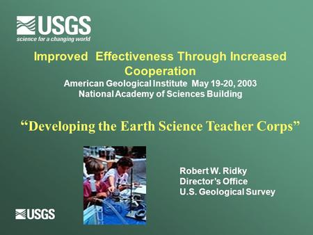 "Improved Effectiveness Through Increased Cooperation American Geological Institute May 19-20, 2003 National Academy of Sciences Building "" Developing the."