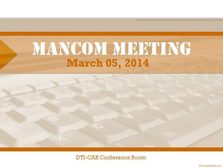 MANCOM Meeting March 05, 2014 DTI-CAR Conference Room.