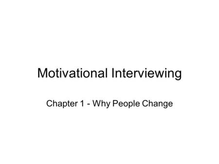 Motivational Interviewing Chapter 1 - Why People Change.