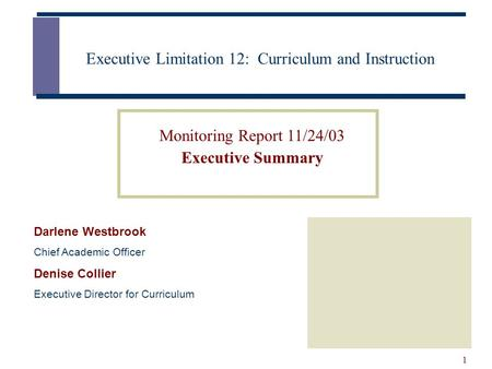 1 Executive Limitation 12: Curriculum and Instruction Darlene Westbrook Chief Academic Officer Denise Collier Executive Director for Curriculum Monitoring.
