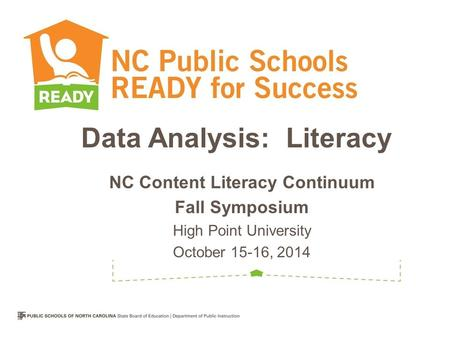 Data Analysis: Literacy NC Content Literacy Continuum Fall Symposium High Point University October 15-16, 2014.