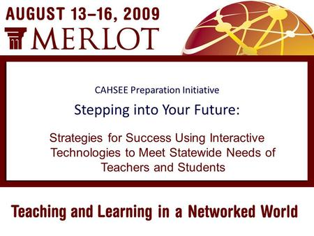 Strategies for Success Using Interactive Technologies to Meet Statewide Needs of Teachers and Students CAHSEE Preparation Initiative Stepping into Your.