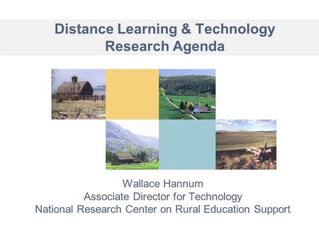 Distance Learning & Technology Research Agenda Wallace Hannum Associate Director for Technology National Research Center on Rural Education Support.