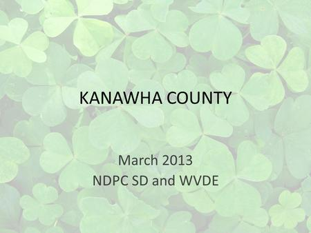 KANAWHA COUNTY March 2013 NDPC SD and WVDE. KANAWHA COUNTY 40 Elementary School 13 Elementary Schools 8 High School Alternative Middle/High School Elementary.