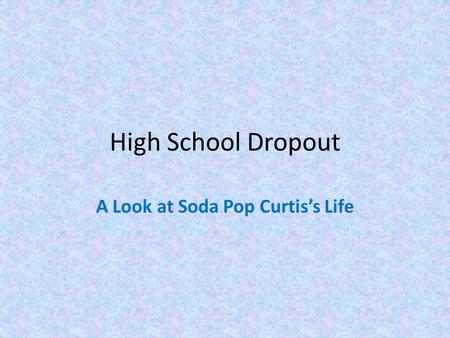 High School Dropout A Look at Soda Pop Curtis's Life.