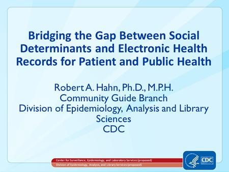 Bridging the Gap Between Social Determinants and Electronic Health Records for Patient and Public Health Robert A. Hahn, Ph.D., M.P.H. Community Guide.
