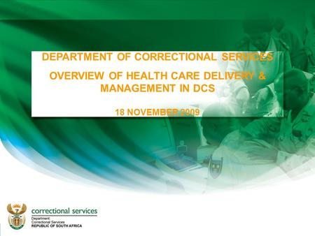1 DEPARTMENT OF CORRECTIONAL <strong>SERVICES</strong> OVERVIEW OF HEALTH CARE DELIVERY & MANAGEMENT IN DCS 18 NOVEMBER 2009.