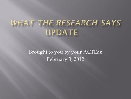 Brought to you by your ACTEaz February 3, 2012.  Education Testing Service (2010). The Mission of High School  NRCCTE. Various Programs of Study Publications.