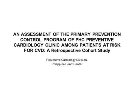AN ASSESSMENT OF THE PRIMARY PREVENTION CONTROL PROGRAM OF PHC PREVENTIVE CARDIOLOGY CLINIC AMONG PATIENTS AT RISK FOR CVD: A Retrospective Cohort Study.