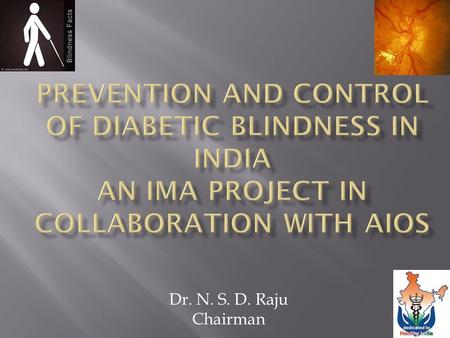 Dr. N. S. D. Raju Chairman.  Formidable problem Diabetes and its complications  Diabetic Retinopathy Diabetic Blindness  India diabetic capital  Approximately.