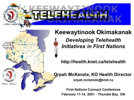 Keewaytinook Okimakanak Developing Telehealth Initiatives in First Nations  Orpah McKenzie, KO Health Director