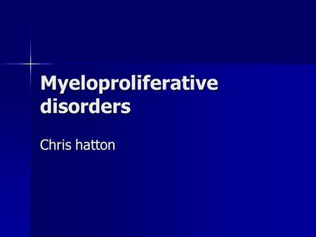 Myeloproliferative disorders Chris hatton. Proliferate or accumulative Bone marrow produces 10 11 cells – mainly erythrocytes Bone marrow produces 10.