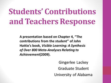 "Students' Contributions and Teachers Response Gingerlee Lackey Graduate Student University of Alabama A presentation based on Chapter 4, ""The contributions."